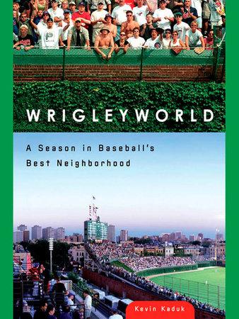 Wrigleyworld by Kevin Kaduk
