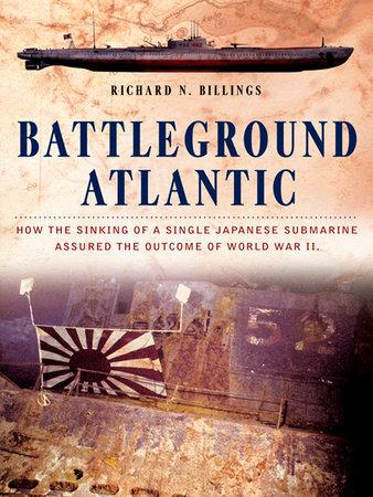 Battleground Atlantic by Richard N. Billings