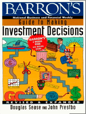 Barron's Guide to Making Investment Decisions by Douglas Sease and John A. Prestbo