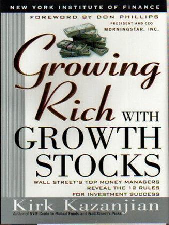 Growing Rich with Growth Stocks by Kirk Kazanjian
