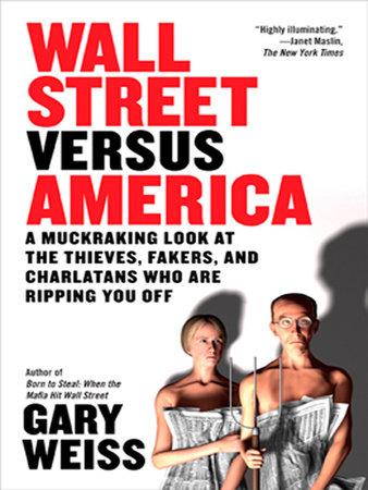 Wall Street Versus America by Gary Weiss