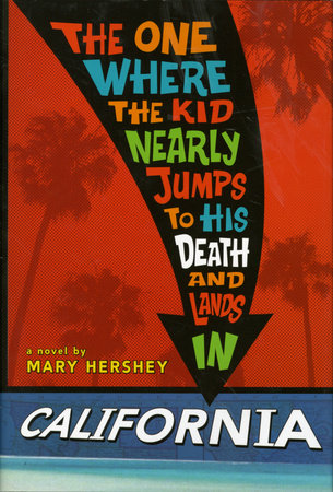 The One Where the Kid Nearly Jumps to His Death and Lands inCalifornia by Mary Hershey
