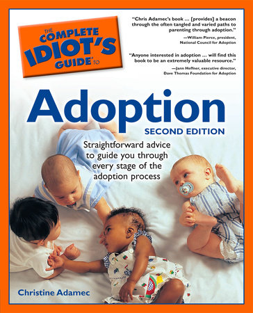 The Complete Idiot's Guide to Adoption, 2nd Edition by Christine Adamec