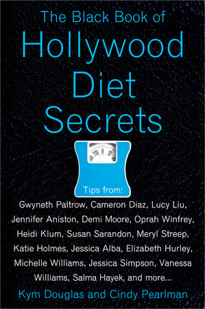The Black Book of Hollywood Diet Secrets by Kym Douglas and Cindy Pearlman