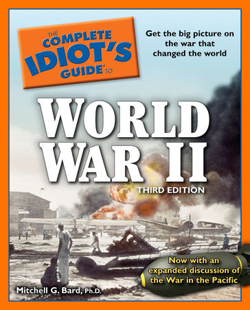 The Complete Idiot's Guide to World War II, 3rd Edition by Mitchell G. Bard Ph.D.