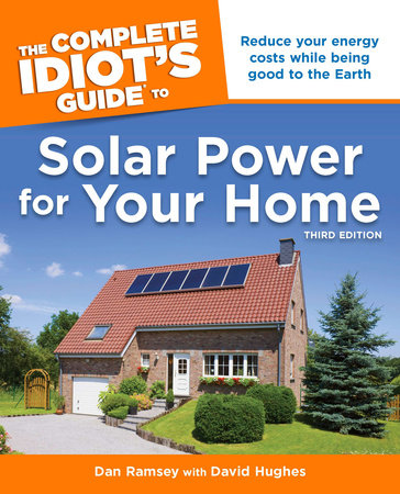 The Complete Idiot's Guide to Solar Power for Your Home, 3rd Edition by Dan Ramsey and David Hughes