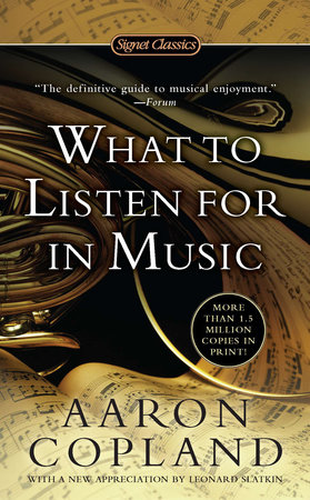 What to Listen for in Music by Aaron Copland | PenguinRandomHouse com: Books