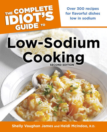 The Complete Idiot's Guide to Low-Sodium Cooking, 2nd Edition by Shelly James and Heidi McIndoo, M.S., R.D., L.D.N.