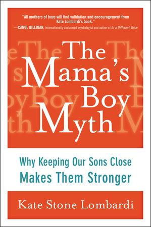 The Mama's Boy Myth by Kate Stone Lombardi