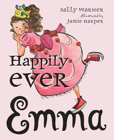 Happily Ever Emma by Sally Warner; Illustrated by Jamie Harper