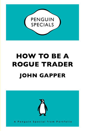 How To Be a Rogue Trader by John Gapper