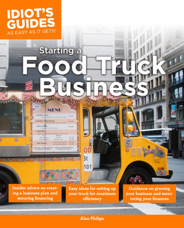Idiot's Guide: Starting a Food Truck Business by Alan Philips
