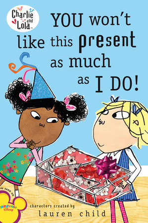 You Won't Like This Present as Much as I Do! by Lauren Child
