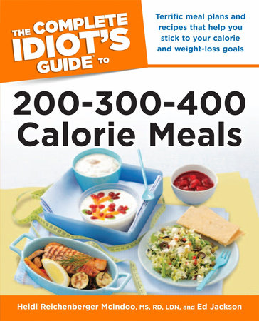 The Complete Idiot's Guide to 200-300-400 Calorie Meals by Heidi McIndoo, M.S., R.D., L.D.N. and Ed Jackson