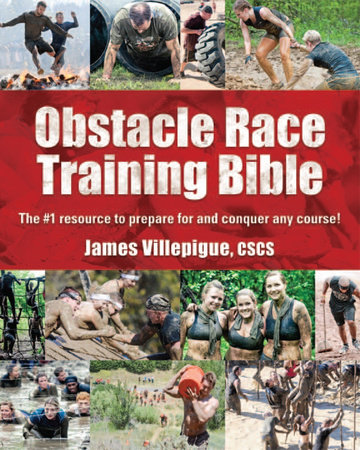 Obstacle Race Training Bible by James Villepigue
