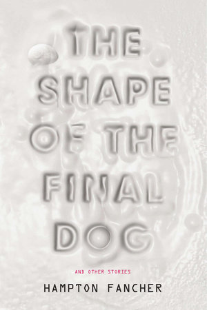 The Shape of the Final Dog and Other Stories by Hampton Fancher