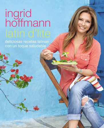 Latin D'Lite (Spanish Edition) by Ingrid Hoffmann
