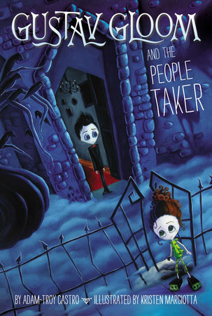 Gustav Gloom and the People Taker #1 by Adam-Troy Castro; Illustrated by Kristen Margiotta
