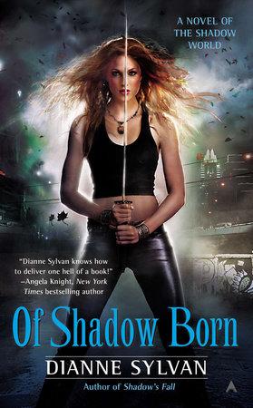 Of Shadow Born by Dianne Sylvan