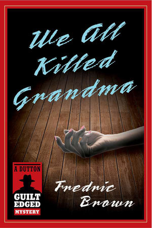 We All Killed Grandma by Fredric Brown