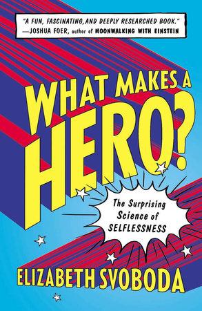What Makes a Hero? by Elizabeth Svoboda