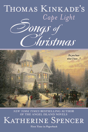 Thomas Kinkade's Cape Light: Songs of Christmas by Thomas Kinkade and Katherine Spencer