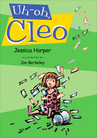 Uh-oh, Cleo by Jessica Harper; Illustrated by Jon Berkeley