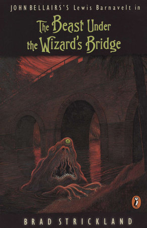The Beast Under the Wizard's Bridge by Brad Strickland