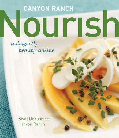 Canyon Ranch: Nourish by Scott Uehlein and Canyon Ranch