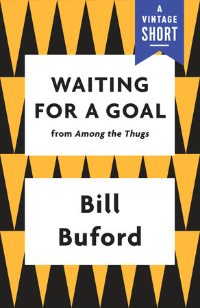 Waiting for a Goal by Bill Buford