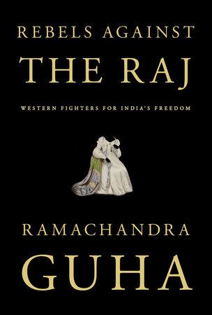 Rebels Against the Raj by Ramachandra Guha