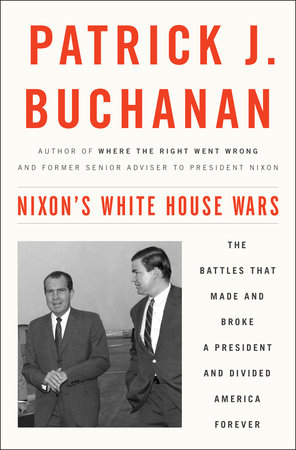 Nixon's White House Wars by Patrick J. Buchanan