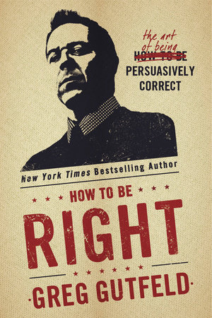 How To Be Right by Greg Gutfeld