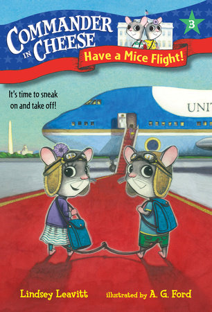 Commander in Cheese #3: Have a Mice Flight! by Lindsey Leavitt