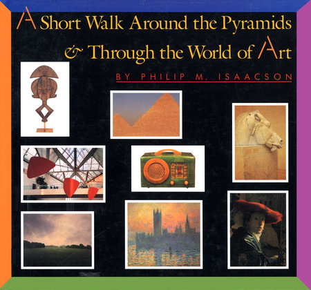 A Short Walk Around the Pyramids & Through the World of Art by Philip M. Isaacson