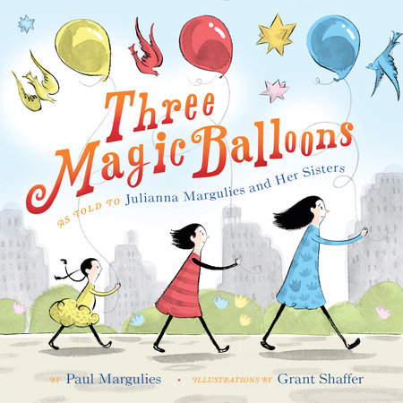 Three Magic Balloons by Julianna Margulies and Paul Margulies