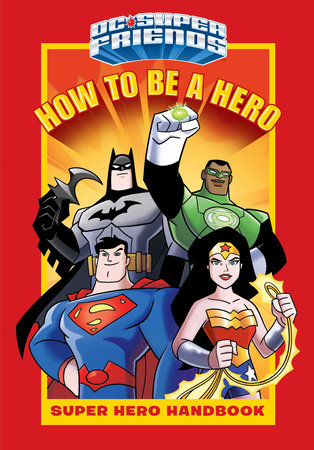 How to Be a Hero (DC Super Friends) by Courtney Carbone