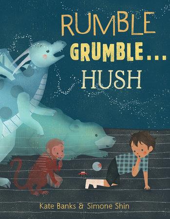 Rumble Grumble . . . Hush by Kate Banks