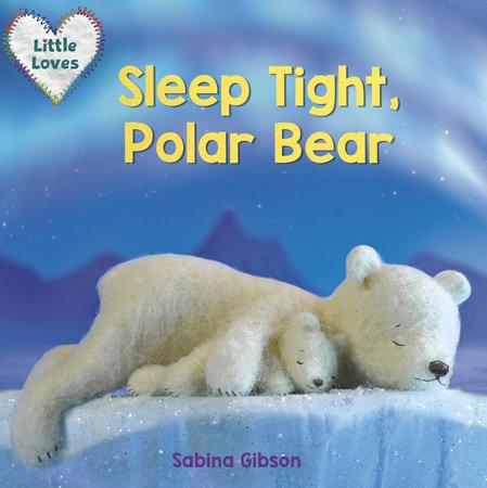 Sleep Tight, Polar Bear (Little Loves) by Sabina Gibson