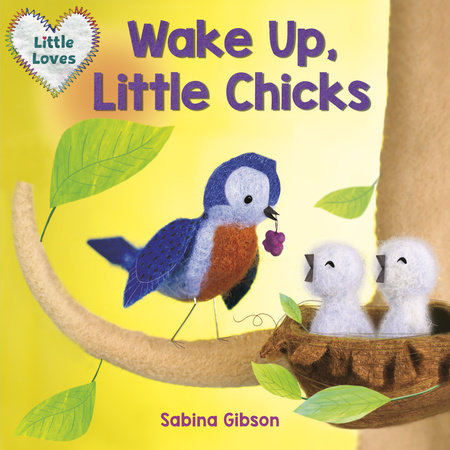 Wake Up, Little Chicks! (Little Loves) by Sabina Gibson