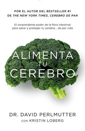 Alimenta tu cerebro by David Perlmutter and Kristin Loberg
