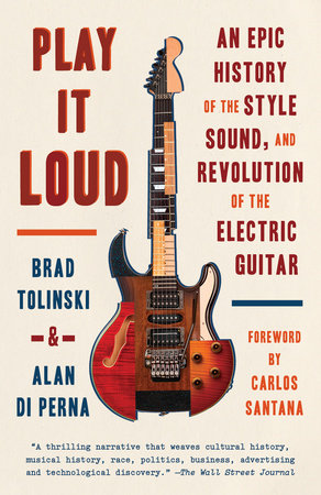 Play It Loud by Brad Tolinski and Alan di Perna