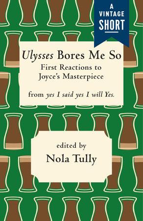 Ulysses Bores Me So by Nola Tully
