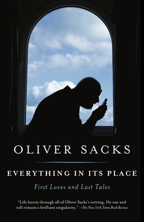 Everything in Its Place by Oliver Sacks, M.D.: 9781101972328 | PenguinRandomHouse.com: Books
