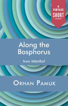 Along the Bosphorus by Orhan Pamuk