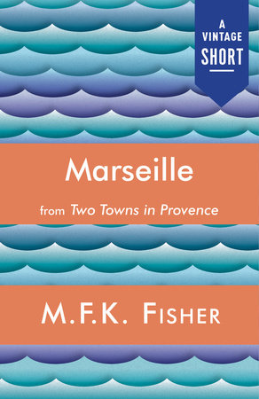 Marseille by M.F.K. Fisher