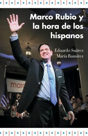 Marco Rubio y la hora de los hispanos by Eduardo Suarez and María Ramírez