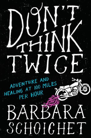 Don't Think Twice by Barbara Schoichet