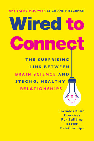Wired to Connect by Amy Banks and Leigh Ann Hirschman