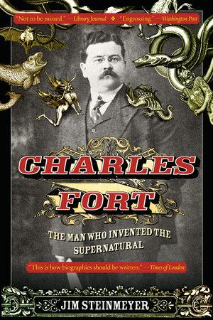 Charles Fort by Jim Steinmeyer